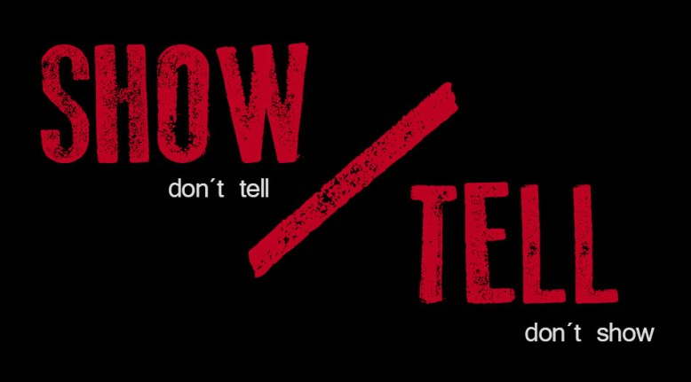 Show don´t tell / Tell don´t show